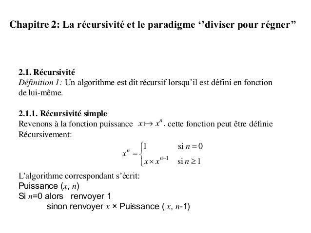 Chapitre 2: La récursivité et le paradigme ''diviser pour régner'' 2.1. Récursivité Définition 1: Un algorithme est dit ré...