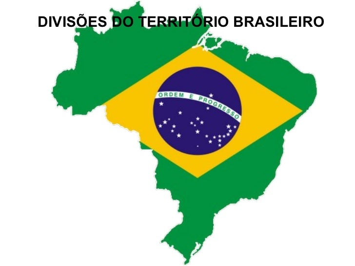 DIVISÕES DO TERRITÓRIO BRASILEIRO