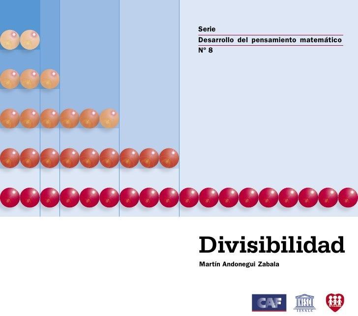 Serie Desarrollo del pensamiento matemático Nº 8     Divisibilidad Martín Andonegui Zabala                                ...
