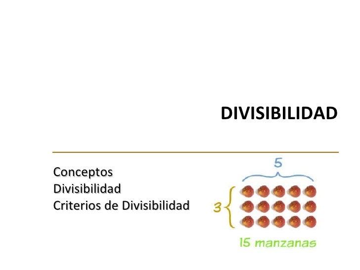 DIVISIBILIDAD Conceptos Divisibilidad Criterios de Divisibilidad