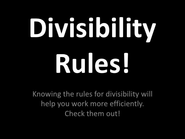 DivisibilityRules!<br />Knowing the rules for divisibility will help you work more efficiently.Check them out!<br />