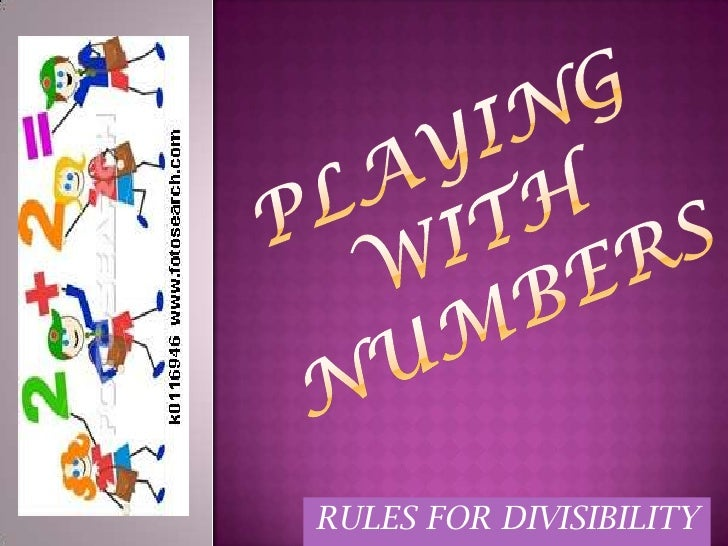 PLAYING WITH NUMBERS<br />RULES FOR DIVISIBILITY<br />