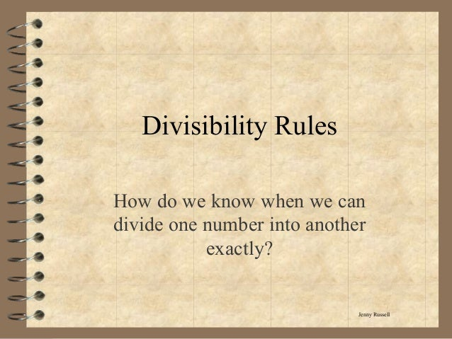 Divisibility RulesHow do we know when we candivide one number into anotherexactly?Jenny Russell