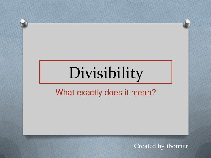 DivisibilityWhat exactly does it mean?                    Created by tbonnar
