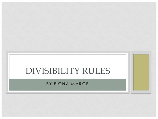 DIVISIBILITY RULES BY FIONA MARGE