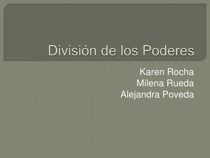 División de los Poderes<br />Karen Rocha<br />Milena Rueda<br />Alejandra Poveda<br />