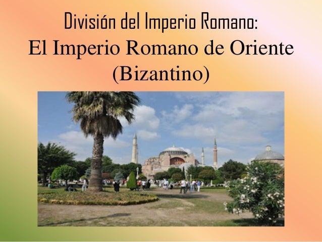 División del Imperio Romano: El Imperio Romano de Oriente (Bizantino)