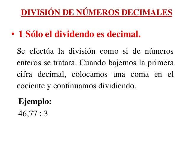 DIVISIÓN DE NÚMEROS DECIMALES • 1 Sólo el dividendo es decimal. Se efectúa la división como si de números enteros se trata...