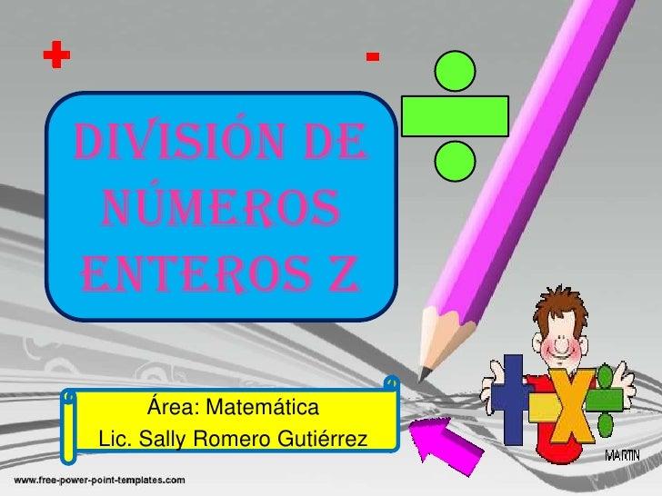 +                             - División de  números enteros Z            Área: Matemática     Lic. Sally Romero Gutiérrez