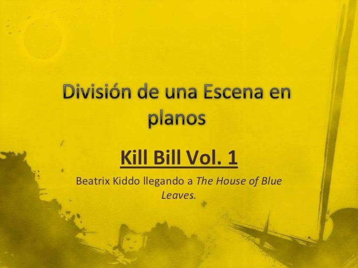 División de una Escena en planos<br />Kill Bill Vol. 1<br />BeatrixKiddo llegando a TheHouse of Blue Leaves.<br />