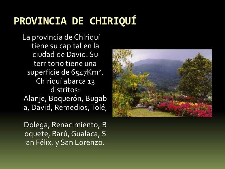 PROVINCIA DE CHIRIQUÍ<br />La provincia de Chiriquí tiene su capital en la ciudad de David. Su territorio tiene una superf...