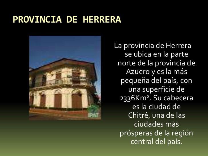 PROVINCIA DE HERRERA<br />La provincia de Herrera se ubica en la parte norte de la provincia de Azuero y es la más pequeña...