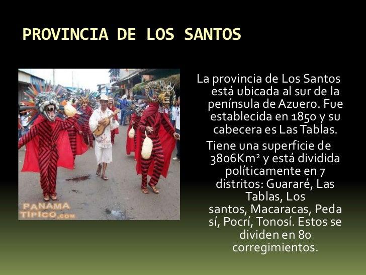 PROVINCIA DE LOS SANTOS<br />La provincia de Los Santos está ubicada al sur de la península de Azuero. Fue establecida en ...