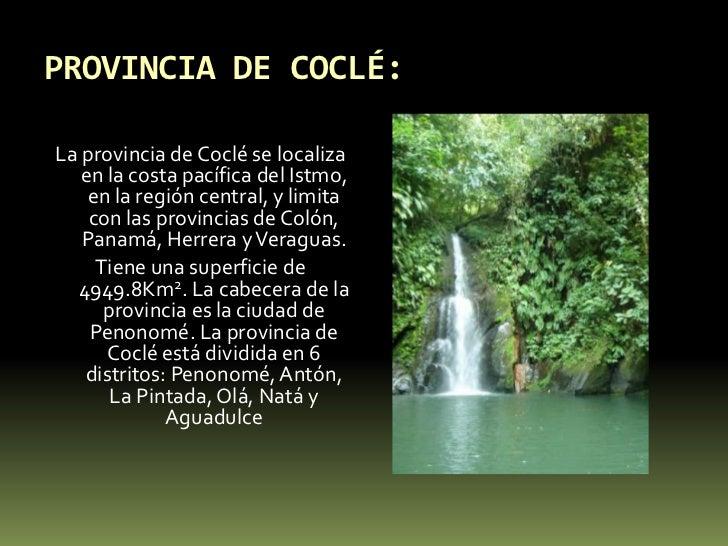 PROVINCIA DE COCLÉ:<br />La provincia de Coclé se localiza en la costa pacífica del Istmo, en la región central, y limita ...