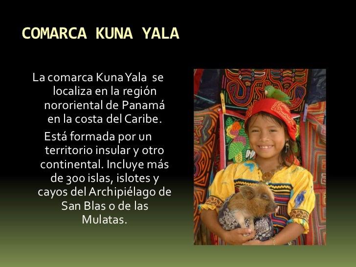 COMARCA KUNA YALA<br />La comarca Kuna Yala  se localiza en la región nororiental de Panamá en la costa del Caribe.<br />E...
