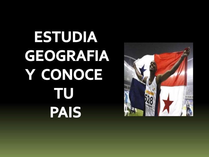ESTUDIA<br /> GEOGRAFIA<br />Y  CONOCE <br />TU <br />PAIS<br />