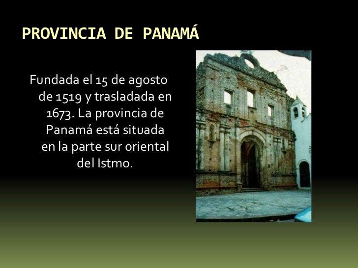 PROVINCIA DE PANAMÁ<br />Fundada el 15 de agosto de 1519 y trasladada en 1673. La provincia de Panamá está situada en la p...