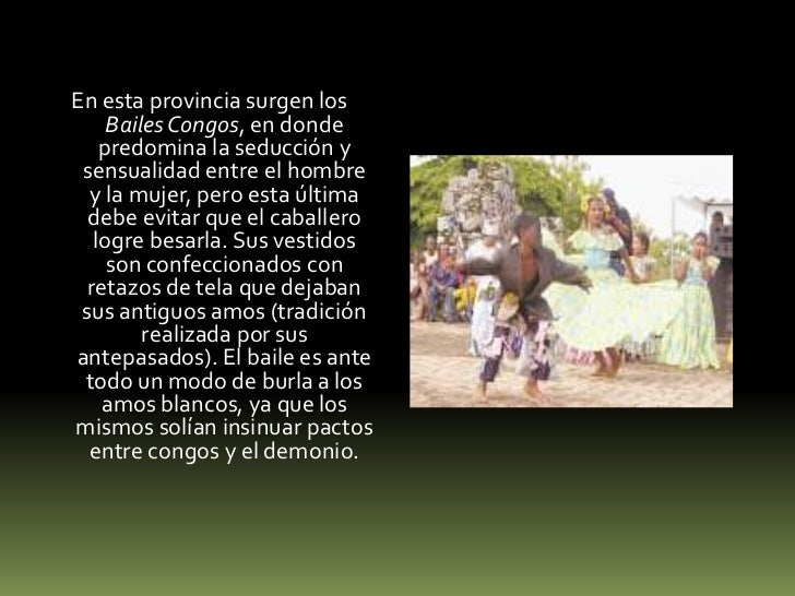 En esta provincia surgen los Bailes Congos, en donde predomina la seducción y sensualidad entre el hombre y la mujer, pero...