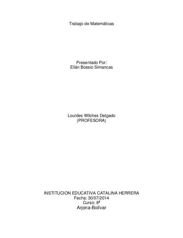Trabajo de Matemáticas Presentado Por: Elián Bossio Simancas Lourdes Wilches Delgado (PROFESORA) INSTITUCION EDUCATIVA CAT...