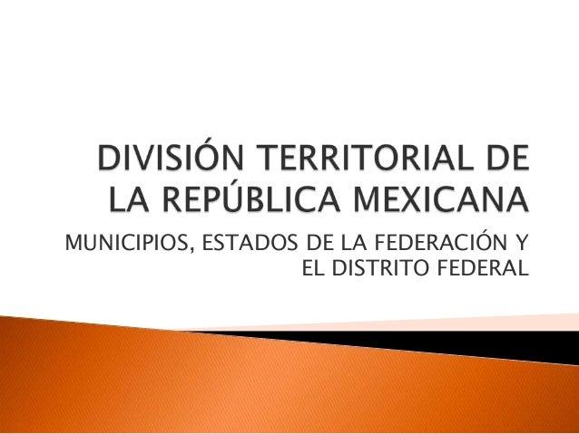 MUNICIPIOS, ESTADOS DE LA FEDERACIÓN Y EL DISTRITO FEDERAL