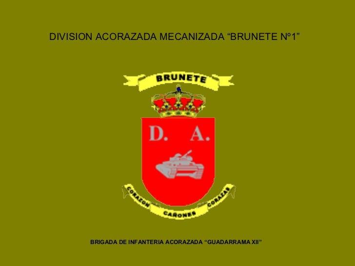 "DIVISION ACORAZADA MECANIZADA ""BRUNETE Nº1"" BRIGADA DE INFANTERIA ACORAZADA ""GUADARRAMA XII"""