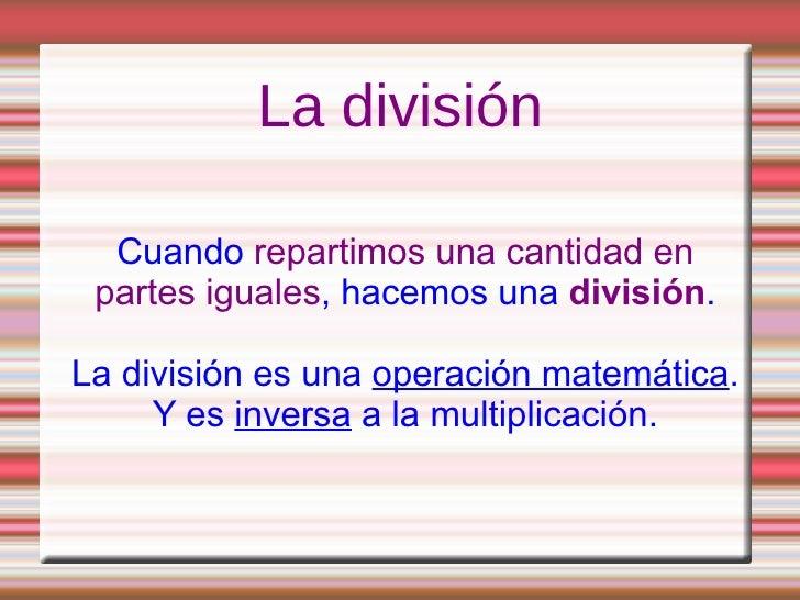 La división Cuando  repartimos una cantidad en partes iguales , hacemos una  división . La división es una  operación mate...