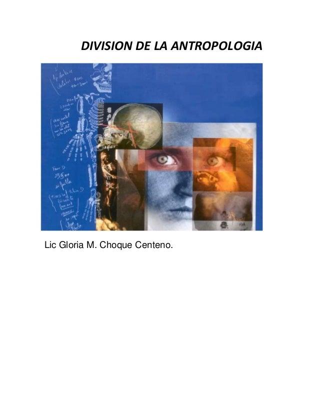 DIVISION DE LA ANTROPOLOGIALic Gloria M. Choque Centeno.