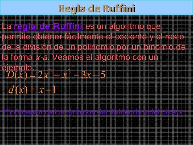Regla de RuffiniRegla de Ruffini532)( 23−−+= xxxxD 1)( −= xxd2º) Se colocan loscoeficientes de cada término.Si no aparecie...