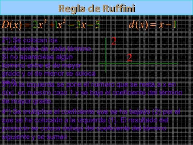 Regla de RuffiniRegla de Ruffini5º) El resultado de la sumase vuelve a multiplicar por elnúmero situado a la izquierday se...