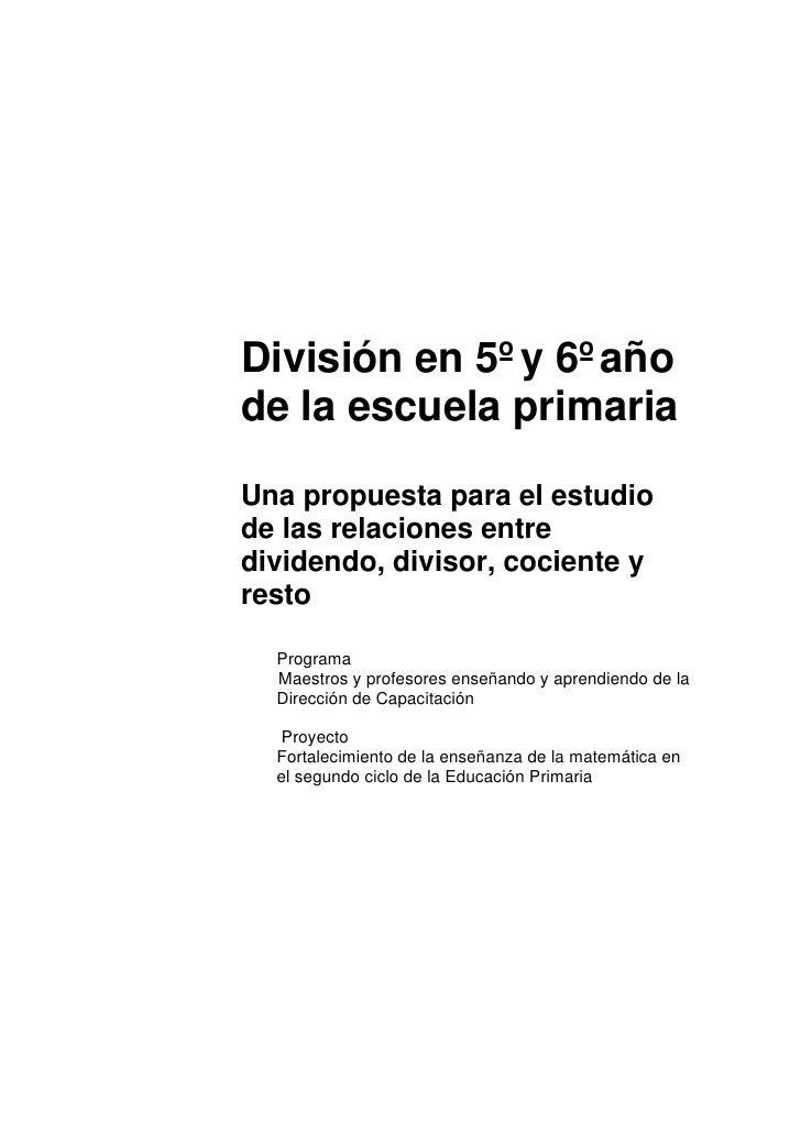 División en 5º y 6º año de la escuela primaria  Una propuesta para el estudio de las relaciones entre dividendo, divisor, ...