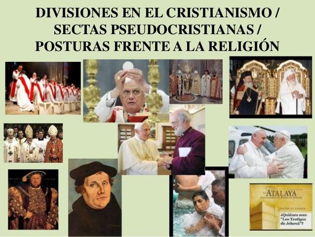 DIVISIONES EN EL CRISTIANISMO / SECTAS PSEUDOCRISTIANAS / POSTURAS FRENTE A LA RELIGIÓN