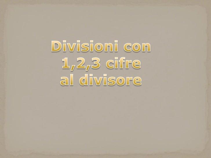 Divisioni con<br />1,2,3 cifre<br />al divisore<br />
