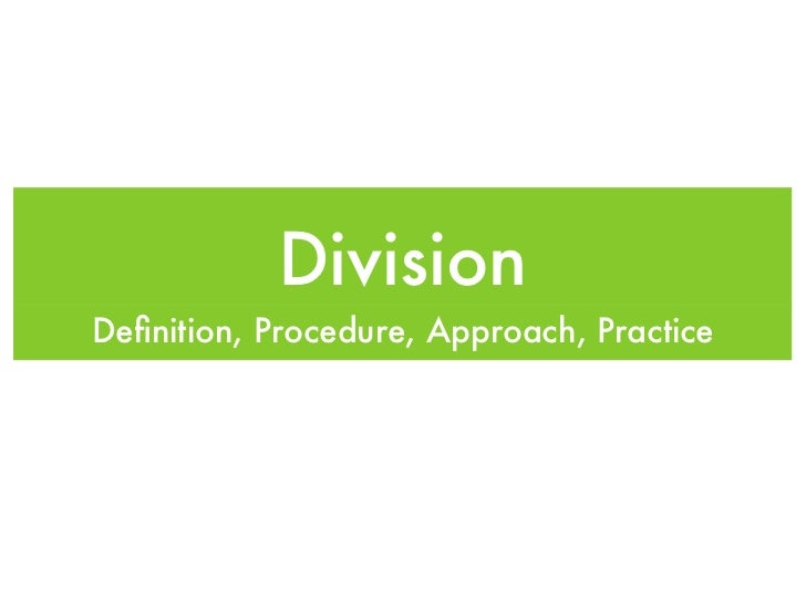 DivisionDefinition, Procedure, Approach, Practice