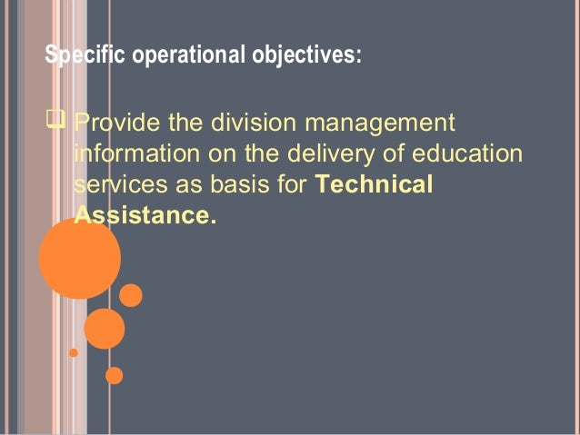 Specific operational objectives: Provide the division management  information on the delivery of education  services as b...