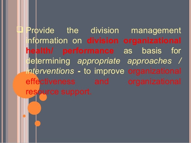  Provide the division management  information on division organizational  health/ performance as basis for  determining a...