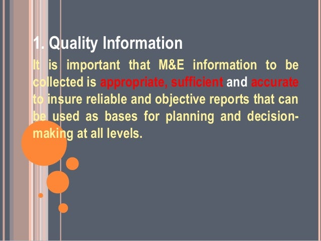 1. Quality InformationIt is important that M&E information to becollected is appropriate, sufficient and accurateto insure...