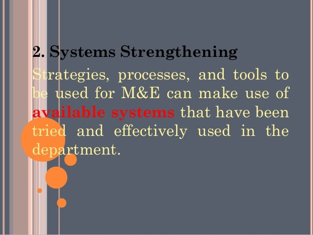 2. Systems StrengtheningStrategies, processes, and tools tobe used for M&E can make use ofavailable systems that have been...