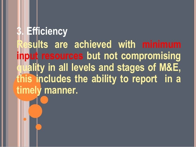 3. EfficiencyResults are achieved with minimuminput resources but not compromisingquality in all levels and stages of M&E,...