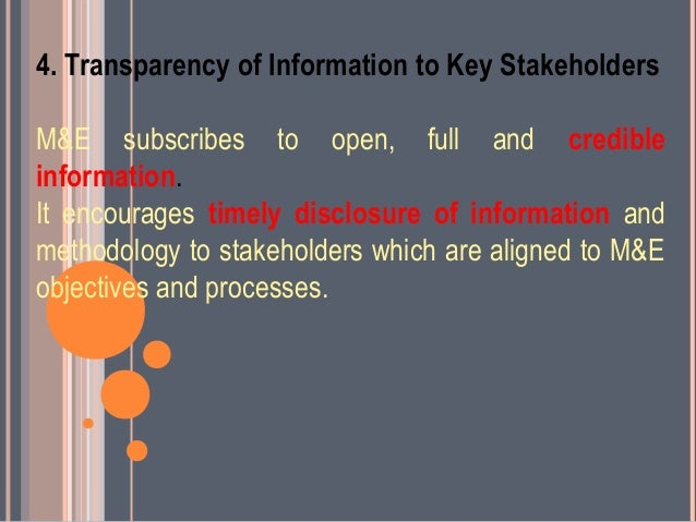 4. Transparency of Information to Key StakeholdersM&E subscribes to open, full and credibleinformation.It encourages timel...