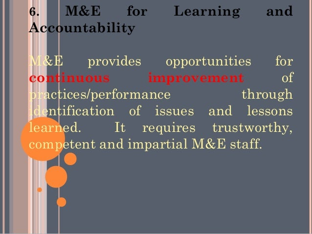 6.  M&E      for      Learning      andAccountabilityM&E       provides   opportunities    forcontinuous         improveme...