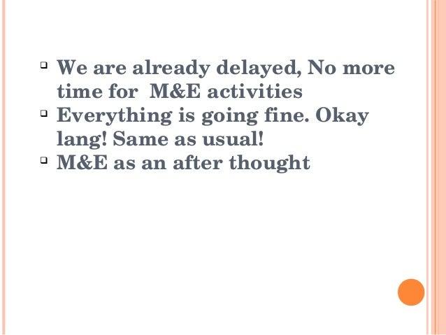     Wearealreadydelayed,Nomore    timeforM&Eactivities    Everythingisgoingfine.Okay    lang!Sameasus...