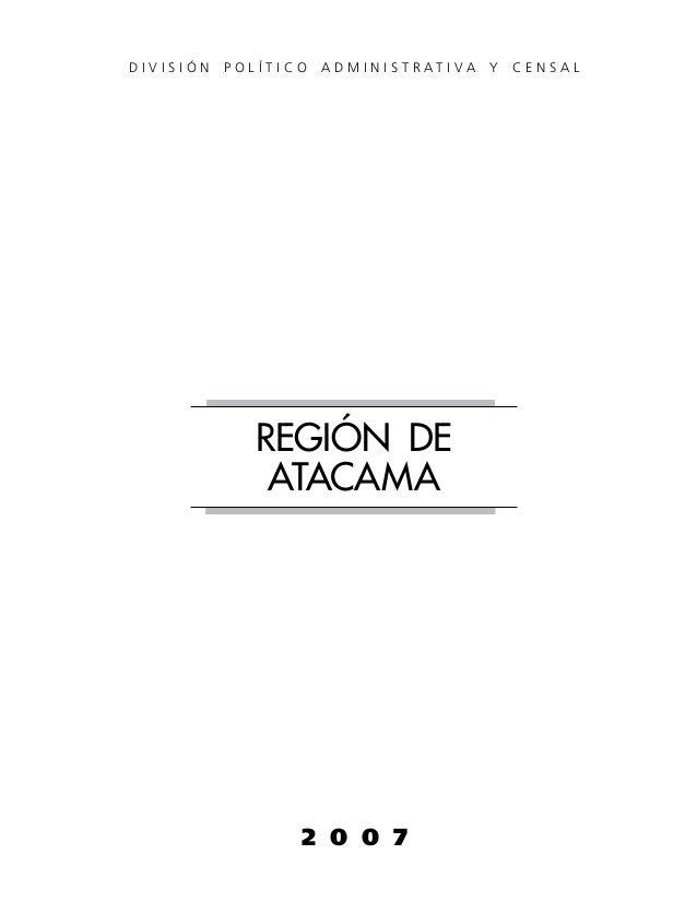 DIVISIÓN   POLÍTICO   ADMINISTRATIVA   Y   CENSAL              REGIÓN DE               ATACAMA                  2 0 0 7