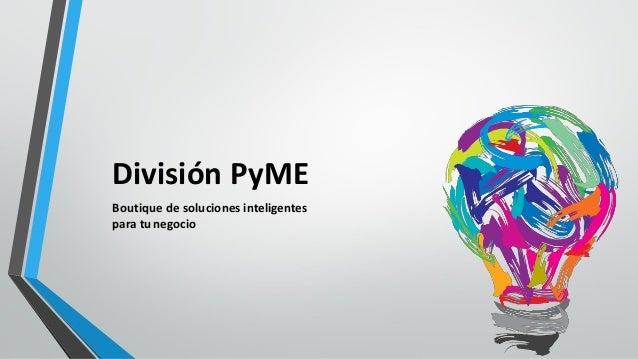 División PyME Boutique de soluciones inteligentes para tunegocio