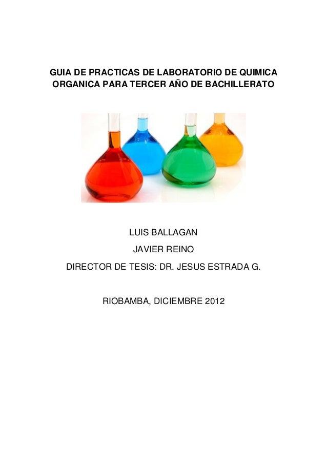 GUIA DE PRACTICAS DE LABORATORIO DE QUIMICAORGANICA PARA TERCER AÑO DE BACHILLERATOLUIS BALLAGANJAVIER REINODIRECTOR DE TE...