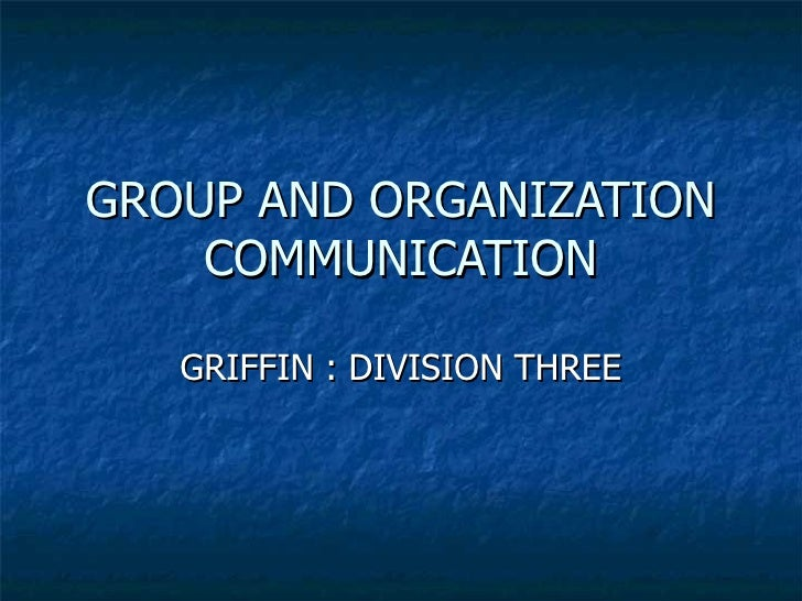 GROUP AND ORGANIZATION COMMUNICATION GRIFFIN : DIVISION THREE
