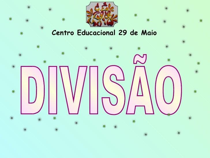 DIVISÃO Centro Educacional 29 de Maio