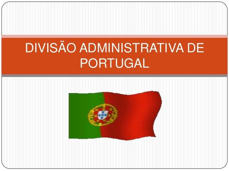 DIVISÃO ADMINISTRATIVA DE        PORTUGAL