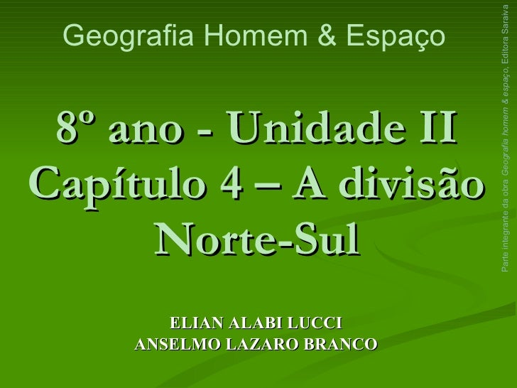 8º ano - Unidade II Capítulo 4 – A divisão Norte-Sul ELIAN ALABI LUCCI  ANSELMO LAZARO BRANCO Parte integrante da obra  Ge...