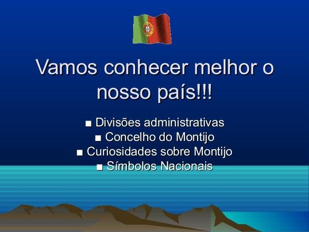 Vamos conhecer melhor o nosso país!!! ■ Divisões administrativas ■ Concelho do Montijo ■ Curiosidades sobre Montijo ■ Símb...