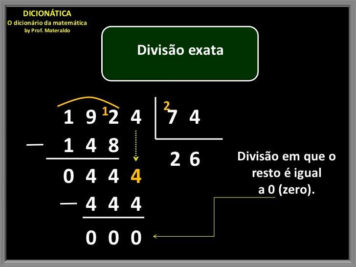 DICIONÁTICAO dicionário da matemática     by Prof. Materaldo                                 Divisão exata                ...